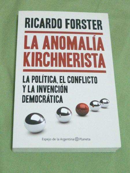 la-anomalia-kirchnerista-ricardo-forster