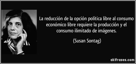 frase-la-reduccion-de-la-opcion-politica-libre-al-consumo-economico-libre-requiere-la-produccion-y-susan-sontag